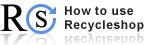 RS How to use RecycleShop